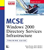 MCSE Training Guide (70-217): Installing and Administering a Windows 2000 Directory Services Infrastructure (0735709769) by Damir Bersinic
