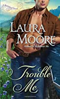 Trouble Me: A Rosewood Novel (The Rosewood Trilogy)
