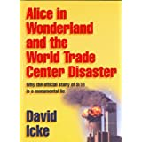 "Alice in Wonderland and the World Trade Center Disaster: Why the Official Story of 9/11 Is a Monumental Lievon ""David Icke"""
