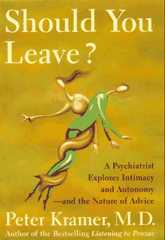 Should You Leave? A Psychiatrist Explores Intimacy and Autonomy -- and the Nature of Advice, Kramer,Peter D.