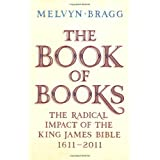 The Book of Books: The Radical Impact of the King James Bible 1611-2011by Melvyn Bragg