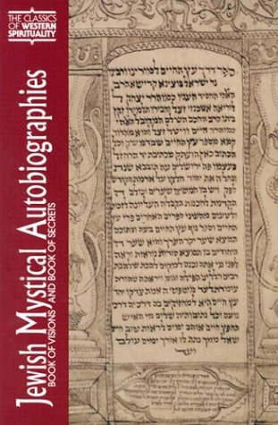 Jewish Mystical Autobiographies : Book of Visions and Book of Secrets (Classics of Western Spirituality), MORRIS M. FAIERSTEIN, HAYYIM BEN VITAL JOSEPHSEFERHA-HEZYONOT, ISAAC JUDAH SAFRIN JEHIELMEGILATSETARIM