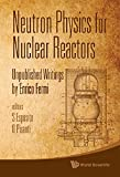 Neutron Physics for Nuclear Reactors: Unpublished Writings by Enrico Fermi
