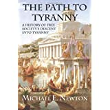The Path to Tyranny: A History of Free Society's Descent into Tyranny ~ Michael E Newton