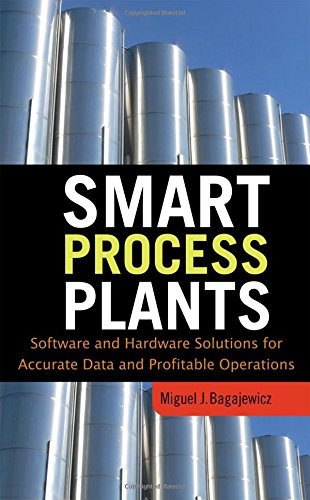 Smart Process Plants: Software and Hardware Solutions for Accurate Data and Profitable Operations: Data Reconciliation, Gross Error Detection, and Instrumentation Upgrade