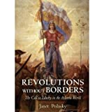 img - for [(Revolutions Without Borders: The Call to Liberty in the Atlantic World)] [Author: Janet Polasky] published on (April, 2015) book / textbook / text book