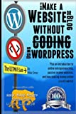 How to Make a Website or Blog: with WordPress, WITHOUT Coding, on your own domain, all in under 2 hours! (THE MAKE MONEY FROM HOME LIONS CLUB)