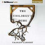 The Children's Home: A Novel | Charles Lambert
