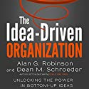 The Idea-Driven Organization: Unlocking the Power in Bottom-Up Ideas Audiobook by Alan G. Robinson, Dean M. Schroeder Narrated by Walter Dixon