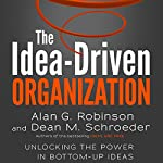 The Idea-Driven Organization: Unlocking the Power in Bottom-Up Ideas | Alan G. Robinson,Dean M. Schroeder