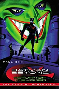 Batman Beyond: Return of The Joker [The Official Screenplay] by Paul Dini
