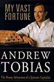 My Vast Fortune: The Money Adventures of a Quixotic Capitalist (067945618X) by Tobias, Andrew