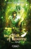 echange, troc Anne Robillard - Les ailes d'Alexanne, Tome 2 : Mikal