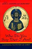 img - for Who Do You Say That I Am?: Confessing the Mystery of Christ book / textbook / text book