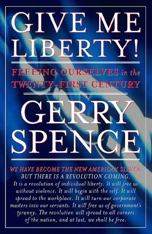 Give Me Liberty: Freeing Ourselves in the Twenty-First Century, Gerry Spence