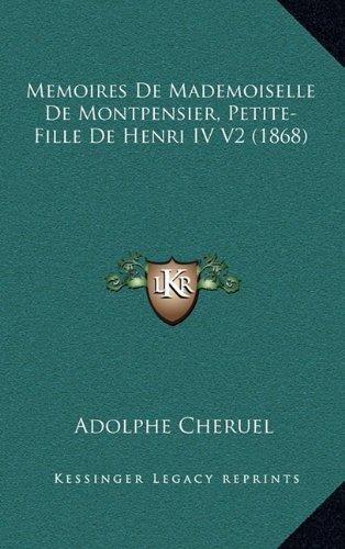 Memoires de Mademoiselle de Montpensier, Petite-Fille de Henri IV V2 (1868)