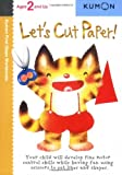 img - for Let's Cut Paper! (Kumon First Steps Workbooks) book / textbook / text book