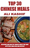 Top 30 Chinese Meals: Delicious & Healthy Chinese Meals for Soup, Appetizer, Main Dish and Desert