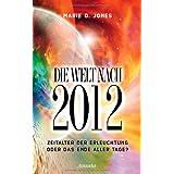 """Die Welt nach 2012: Zeitalter der Erleuchtung oder das Ende aller Tage?von """"Marie D. Jones"""""""