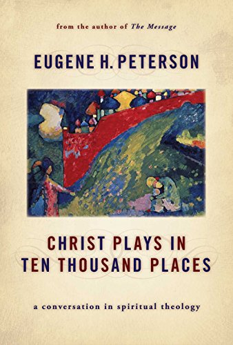 Download Christ Plays in Ten Thousand Places: A Conversation in Spiritual Theology