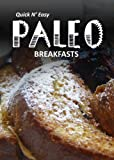 Paleo Breakfasts (Quick N Easy Paleo)