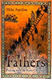 The Way of the Fathers: Praying with the Early Christians (0879733349) by Aquilina, Mike