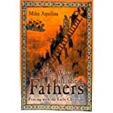 The Way of the Fathers: Praying with the Early Christians ~ Mike Aquilina