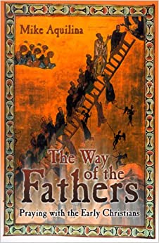 The Way of the Fathers: Praying with the Early Christians ...