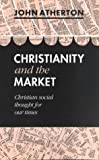 Christianity and the Market: Christian Social Thought for Our Times