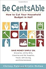 Be CentsAble: How to Cut Your Household Budget in Half [Paperback]