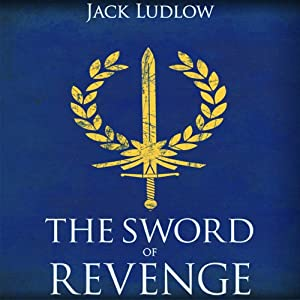 The Sword of Revenge: Book 2 of the Republic Series | [Jack Ludlow]