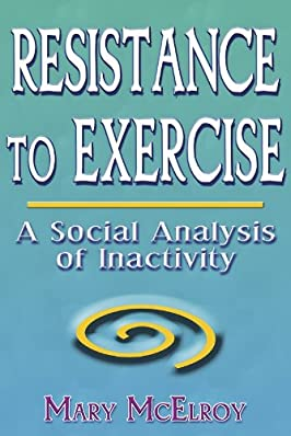Resistance to Exercise: A Social Analysis of Inactivity