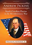 Andrew Pickens: South Carolina Patriot in the Revolutionary War