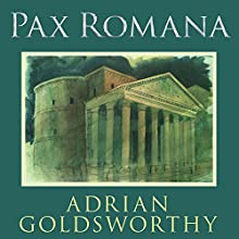 Pax Romana: War, Peace, and Conquest in the Roman World Audiobook by Adrian Goldsworthy Narrated by Derek Perkins
