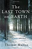 By Thomas Mullen: The Last Town on Earth: A Novel