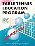 Table Tennis Education Program: Step-By-Step Instructors Guide for Teaching Table Tennis in the Schools