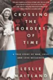 Crossing the Borders of Time: A True Story of War, Exile, and Love Reclaimed