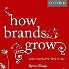 How Brands Grow: What Marketers Don't Know Hörbuch von Byron Sharp Gesprochen von: Daniel May