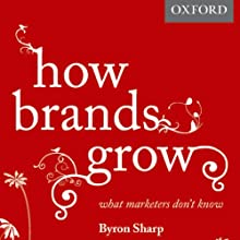 How Brands Grow: What Marketers Don't Know (       UNABRIDGED) by Byron Sharp Narrated by Daniel May