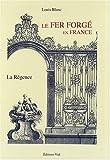 echange, troc Louis Blanc - Le Fer Forge en France Vol 2 la Regence
