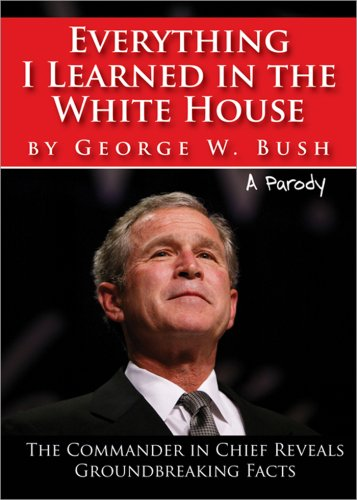 Everything I Learned in the White House by George W. Bush: The legacy of a great leader