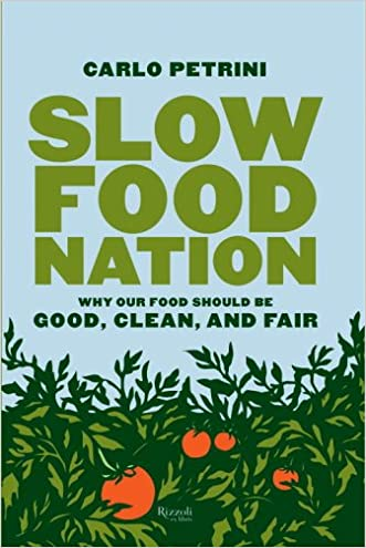 Slow Food Nation: Why Our Food Should Be Good, Clean, And Fair written by Carlo Petrini