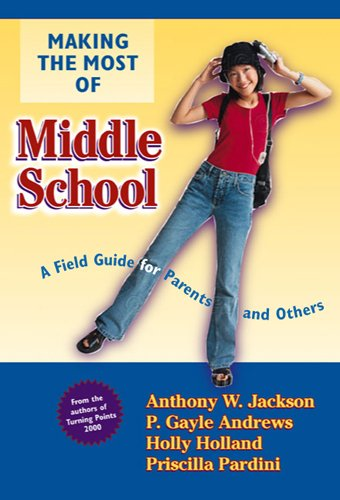 Making the Most of Middle School: A Field Guide for Parents and Others