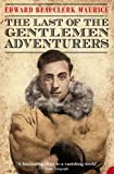 Edward Beauclerk Maurice The Last of the Gentlemen Adventurers