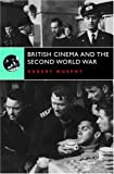 British Cinema and the Second World War (Continuum Collection)