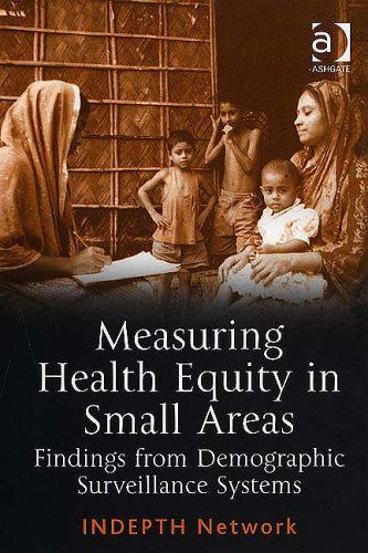 Measuring Health Equity In Small Areas - Findings From Demographic Surveillance Systems