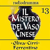 Il mistero del vaso cinese 13 | Carlo Oliva, Massimo Cirri, G. Sergio Ferrentino