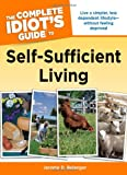 The Complete Idiot's Guide to Self-Sufficient Living (Idiot's Guides)