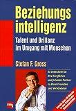 Beziehungsintelligenz - Talent und Brillanz im Umgang mit Menschen - Stefan F. Gross