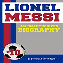 Lionel Messi: An Unauthorized Biography (       UNABRIDGED) by Belmont and Belcourt Biographies Narrated by Nick Hahn